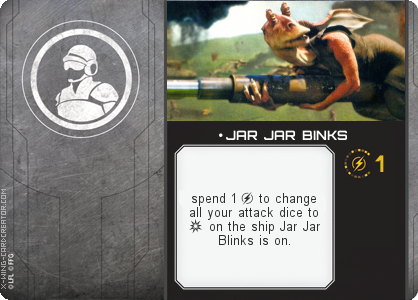 http://x-wing-cardcreator.com/img/published/ JAR JAR BINKS_Tom_1.png