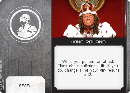 http://x-wing-cardcreator.com/img/published/ KING ROLAND_The captn_1.png
