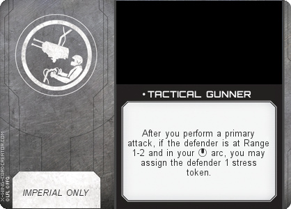 http://x-wing-cardcreator.com/img/published/ TACTICAL GUNNER_LittleUrn_1.png