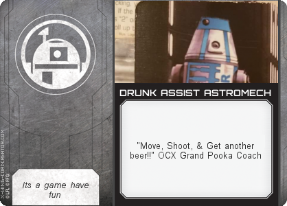 http://x-wing-cardcreator.com/img/published/DRUNK ASSIST ASTROMECH _Darth Natcho _1.png