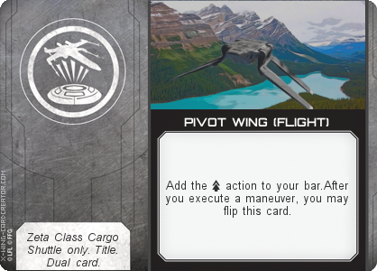 http://x-wing-cardcreator.com/img/published/PIVOT WING (FLIGHT)_Capt Zendil_1.png