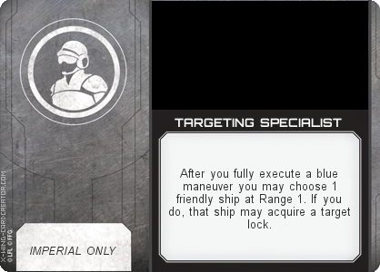 http://x-wing-cardcreator.com/img/published/TARGETING SPECIALIST_LittleUrn_1.png